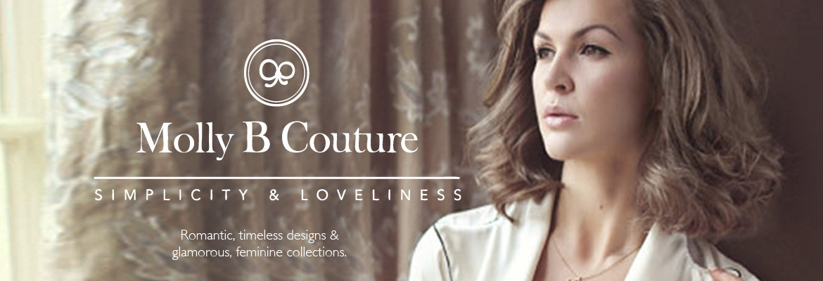 Molly B Couture - Simplicity & Loveliness - Romantic, timeless designs & glamorous, feminine collections